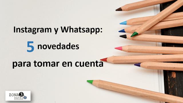 Instagram_y_Whatsapp_5_novedades_para_tomar_en_cuenta